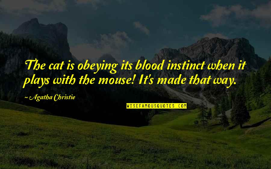 Cat And Mouse Quotes By Agatha Christie: The cat is obeying its blood instinct when