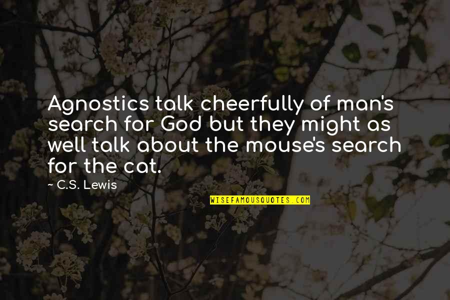 Cat And Mouse Quotes By C.S. Lewis: Agnostics talk cheerfully of man's search for God