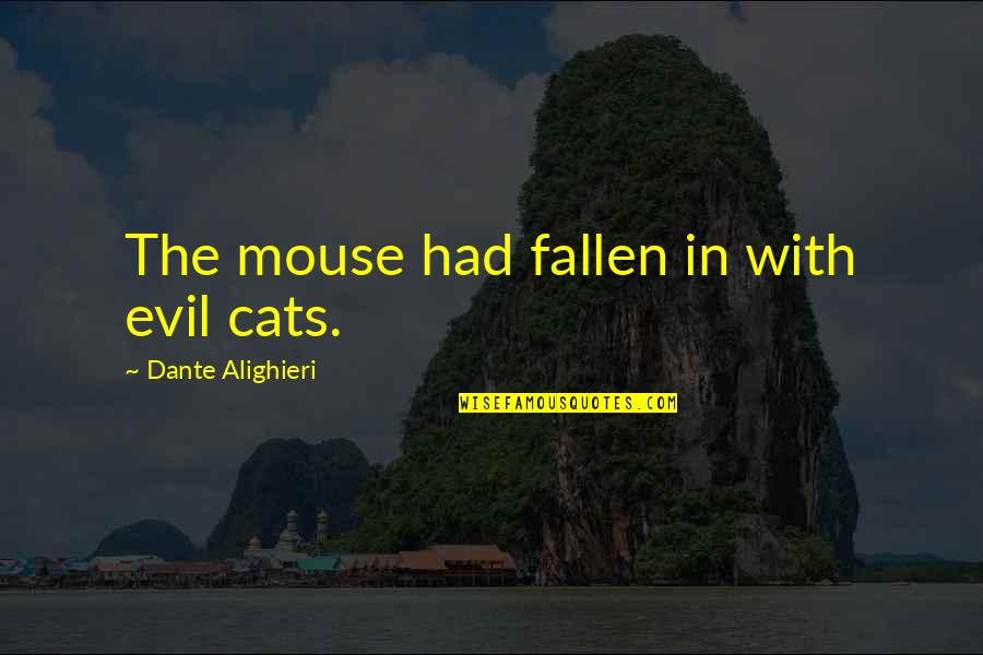 Cat And Mouse Quotes By Dante Alighieri: The mouse had fallen in with evil cats.
