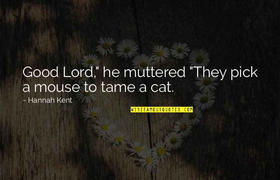 """Cat And Mouse Quotes By Hannah Kent: Good Lord,"""" he muttered """"They pick a mouse"""