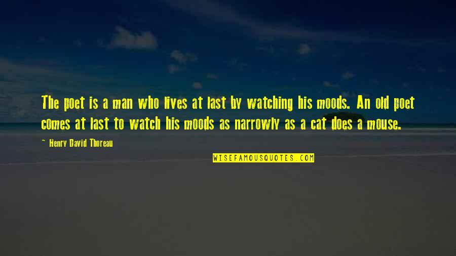 Cat And Mouse Quotes By Henry David Thoreau: The poet is a man who lives at