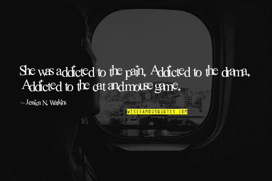 Cat And Mouse Quotes By Jessica N. Watkins: She was addicted to the pain. Addicted to