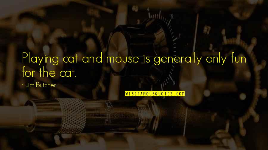 Cat And Mouse Quotes By Jim Butcher: Playing cat and mouse is generally only fun
