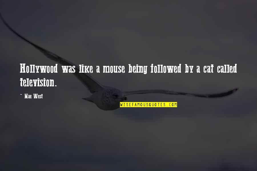 Cat And Mouse Quotes By Mae West: Hollywood was like a mouse being followed by