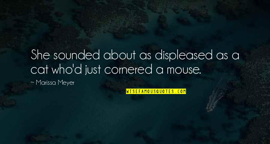 Cat And Mouse Quotes By Marissa Meyer: She sounded about as displeased as a cat