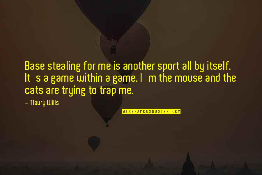 Cat And Mouse Quotes By Maury Wills: Base stealing for me is another sport all
