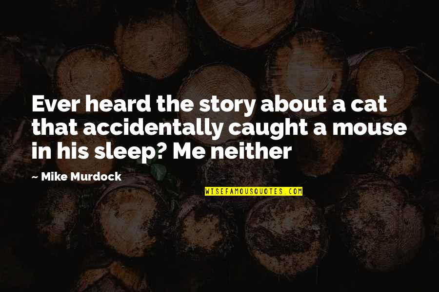 Cat And Mouse Quotes By Mike Murdock: Ever heard the story about a cat that