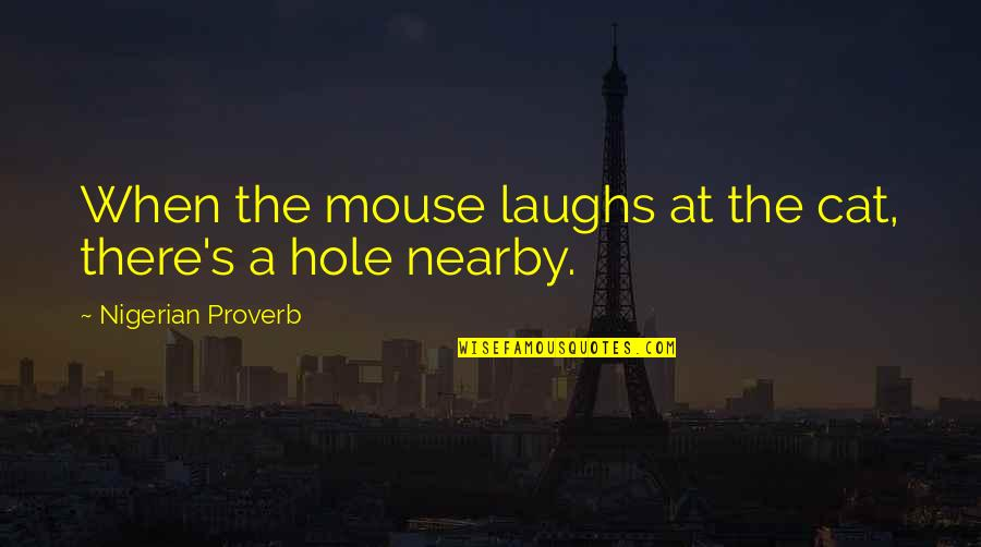 Cat And Mouse Quotes By Nigerian Proverb: When the mouse laughs at the cat, there's