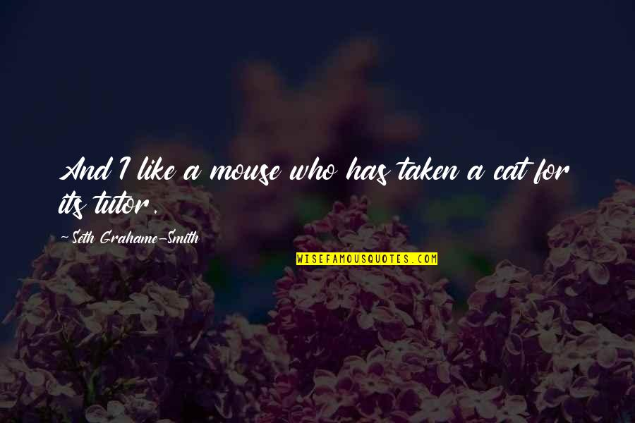 Cat And Mouse Quotes By Seth Grahame-Smith: And I like a mouse who has taken