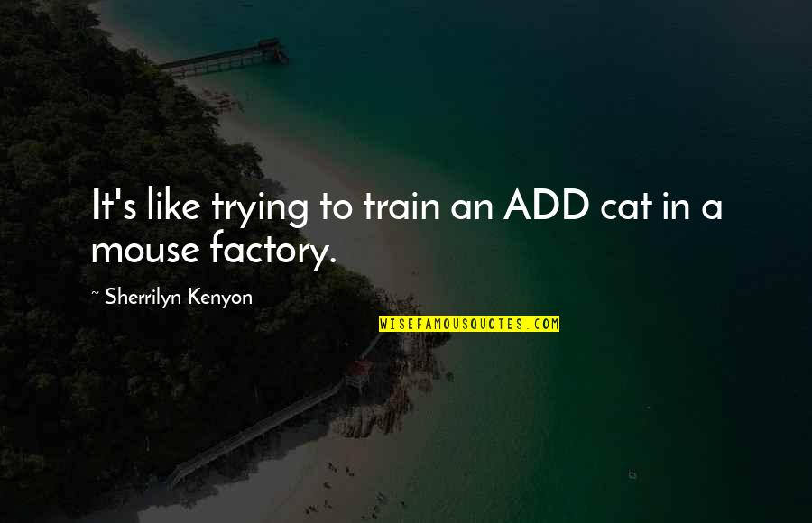 Cat And Mouse Quotes By Sherrilyn Kenyon: It's like trying to train an ADD cat