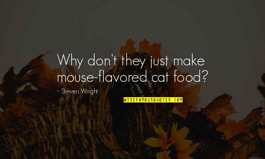 Cat And Mouse Quotes By Steven Wright: Why don't they just make mouse-flavored cat food?