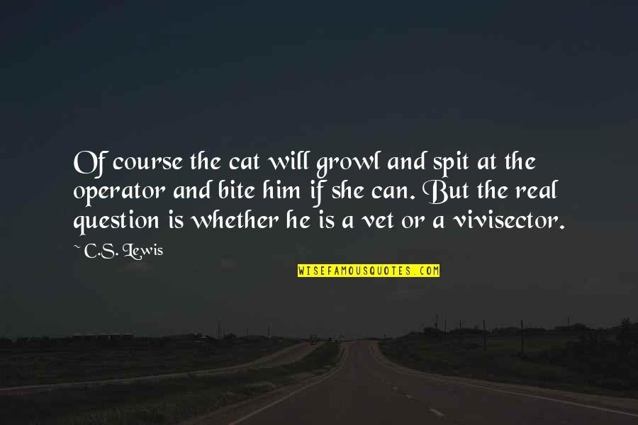 Cat Bite Quotes By C.S. Lewis: Of course the cat will growl and spit
