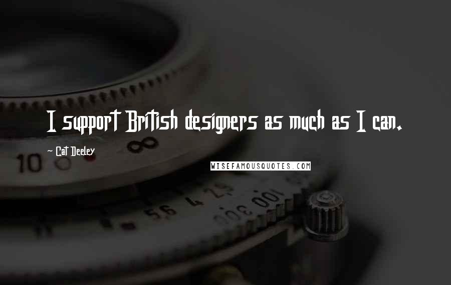 Cat Deeley quotes: I support British designers as much as I can.