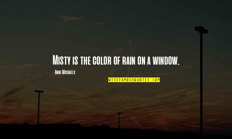 Cat In The Rain Quotes By Anne Michaels: Misty is the color of rain on a