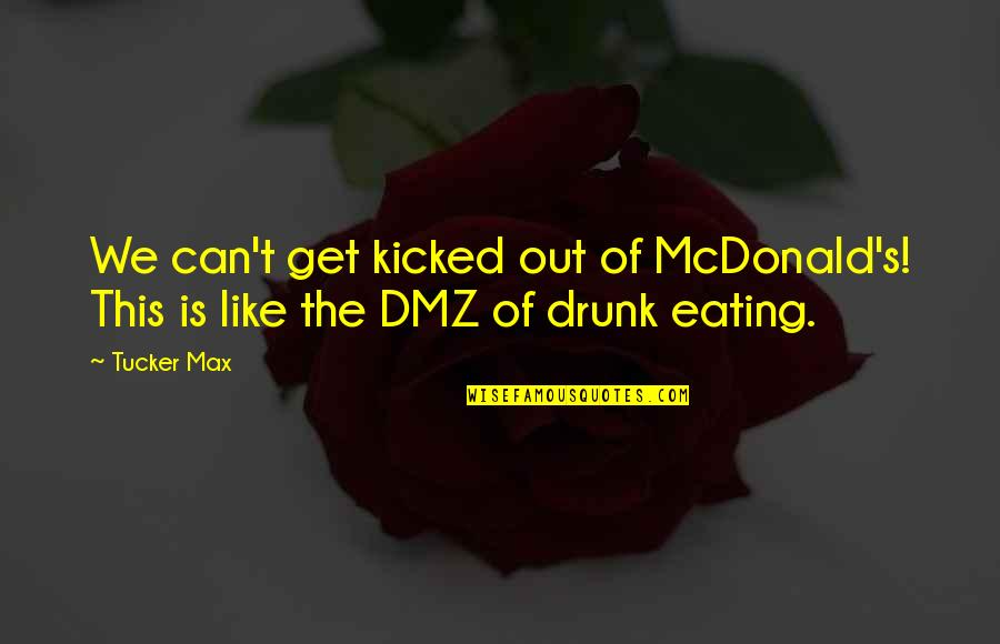Cat In The Rain Quotes By Tucker Max: We can't get kicked out of McDonald's! This