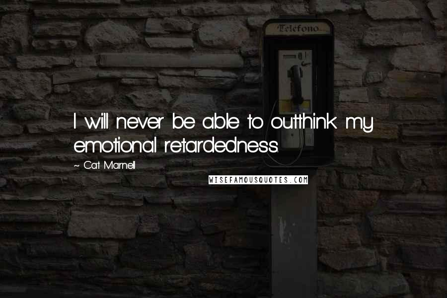 Cat Marnell quotes: I will never be able to outthink my emotional retardedness.