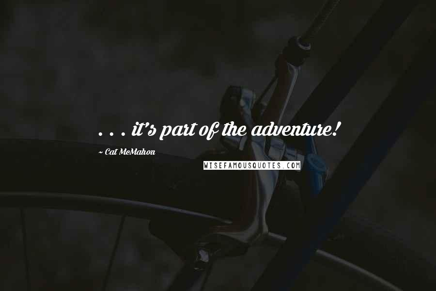 Cat McMahon quotes: . . . it's part of the adventure!