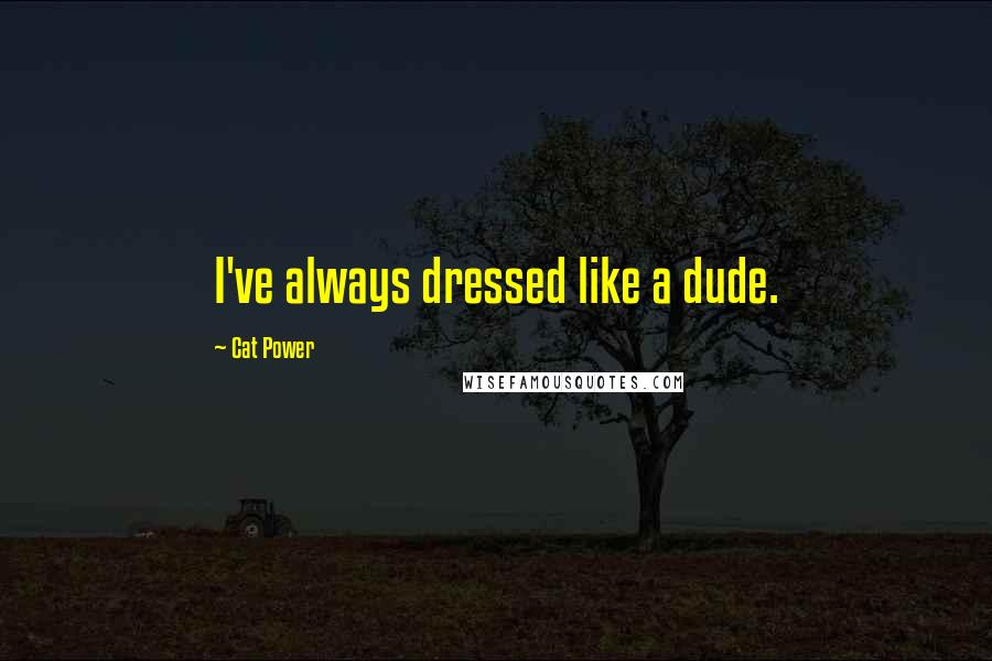 Cat Power quotes: I've always dressed like a dude.