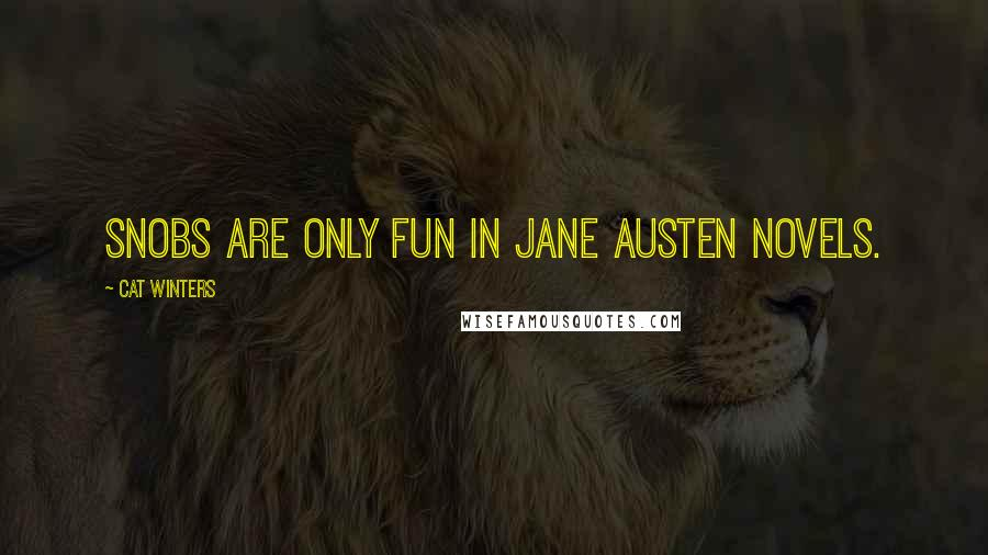 Cat Winters quotes: Snobs are only fun in Jane Austen Novels.