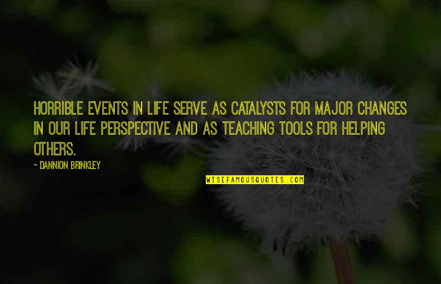 Catalysts Quotes By Dannion Brinkley: Horrible events in life serve as catalysts for
