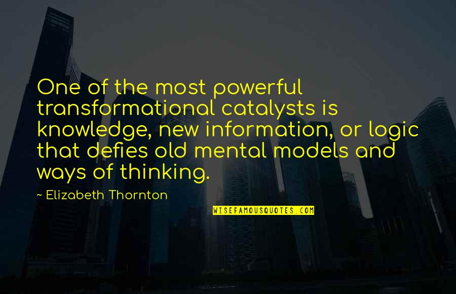 Catalysts Quotes By Elizabeth Thornton: One of the most powerful transformational catalysts is