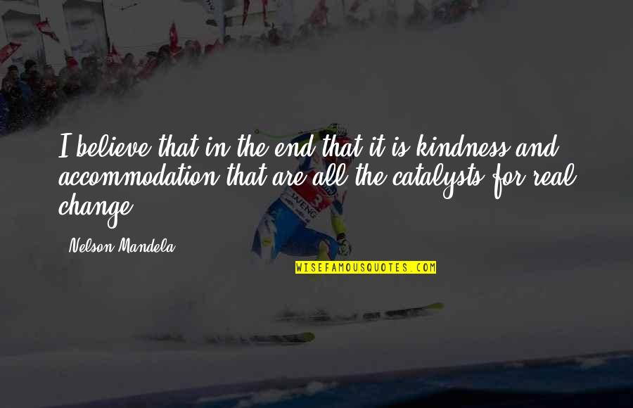 Catalysts Quotes By Nelson Mandela: I believe that in the end that it