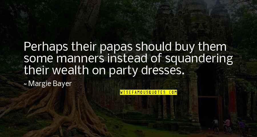Catastrophe Bond Quotes By Margie Bayer: Perhaps their papas should buy them some manners