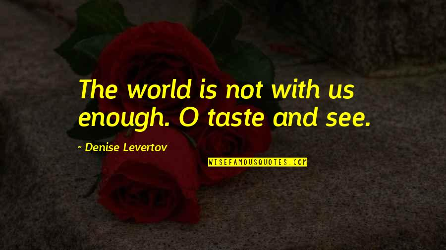 Catatan Harian Si Boy 2011 Quotes By Denise Levertov: The world is not with us enough. O