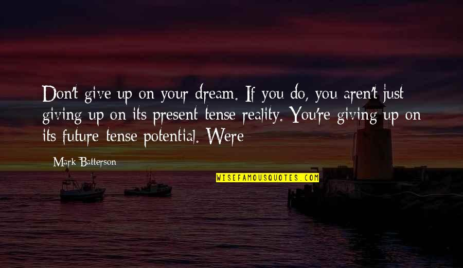 Catatan Harian Si Boy 2011 Quotes By Mark Batterson: Don't give up on your dream. If you
