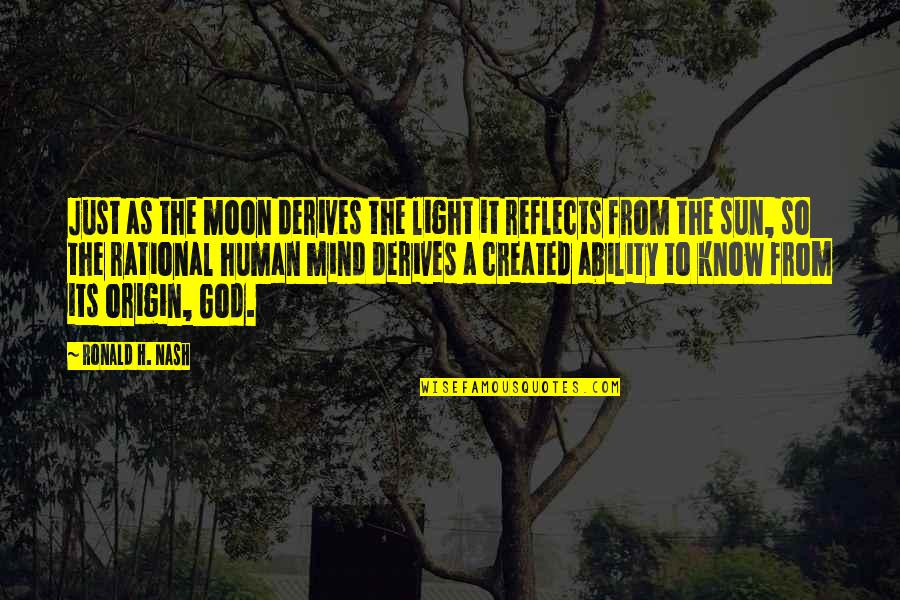 Catatan Harian Si Boy 2011 Quotes By Ronald H. Nash: Just as the moon derives the light it