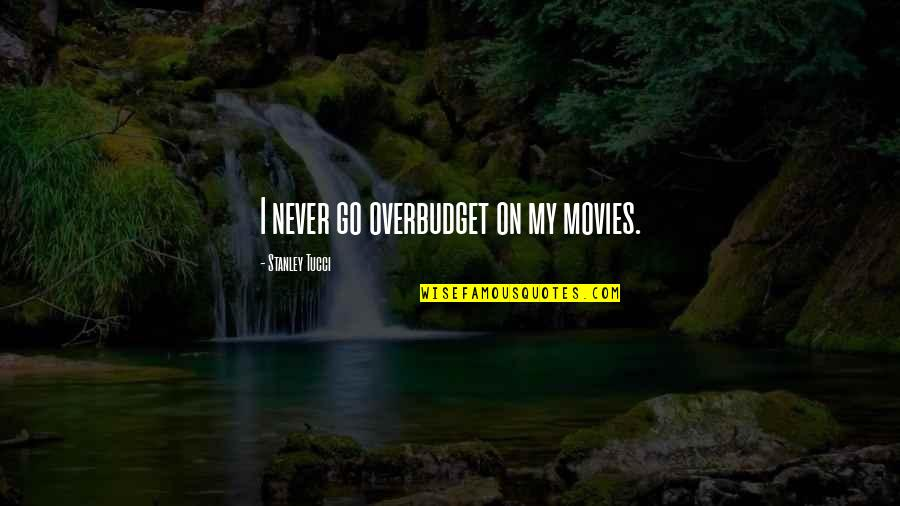 Catatan Harian Si Boy 2011 Quotes By Stanley Tucci: I never go overbudget on my movies.