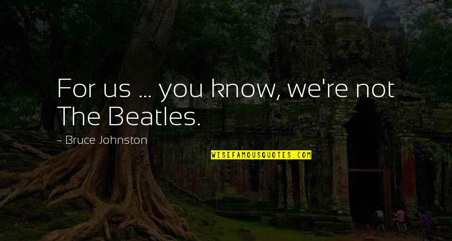 Catcalls Quotes By Bruce Johnston: For us ... you know, we're not The