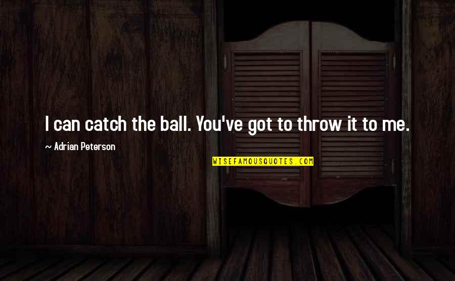 Catch Me If U Can Quotes By Adrian Peterson: I can catch the ball. You've got to
