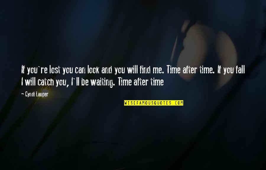 Catch Me If U Can Quotes By Cyndi Lauper: If you're lost you can look and you