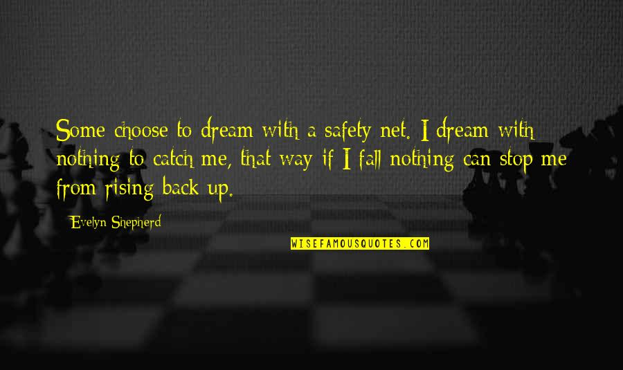 Catch Me If U Can Quotes By Evelyn Shepherd: Some choose to dream with a safety net.