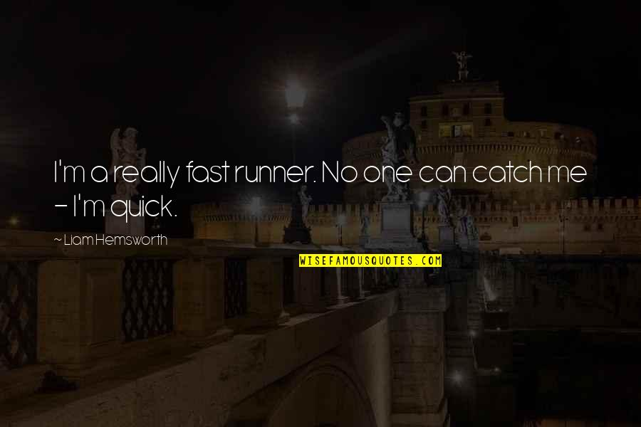 Catch Me If U Can Quotes By Liam Hemsworth: I'm a really fast runner. No one can
