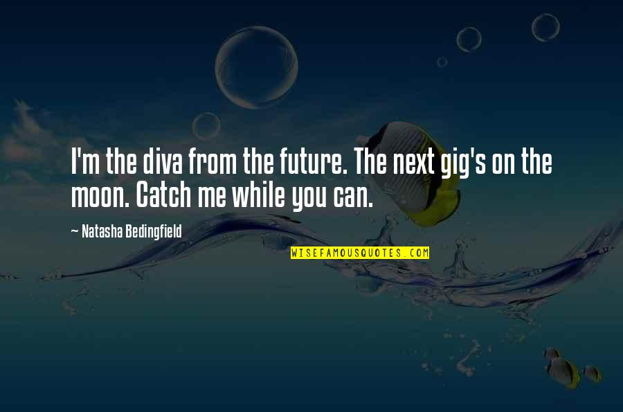 Catch Me If U Can Quotes By Natasha Bedingfield: I'm the diva from the future. The next