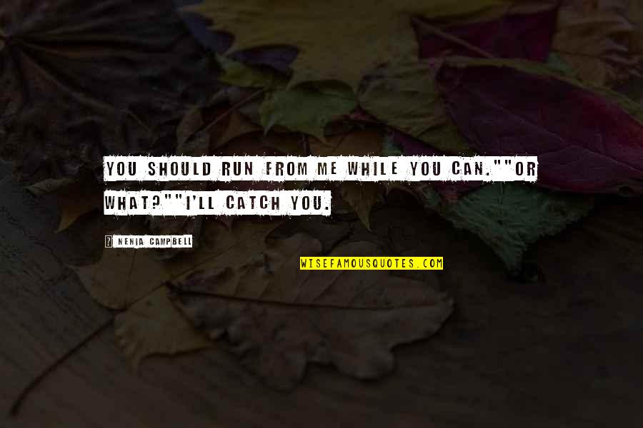 """Catch Me If U Can Quotes By Nenia Campbell: You should run from me while you can.""""""""Or"""