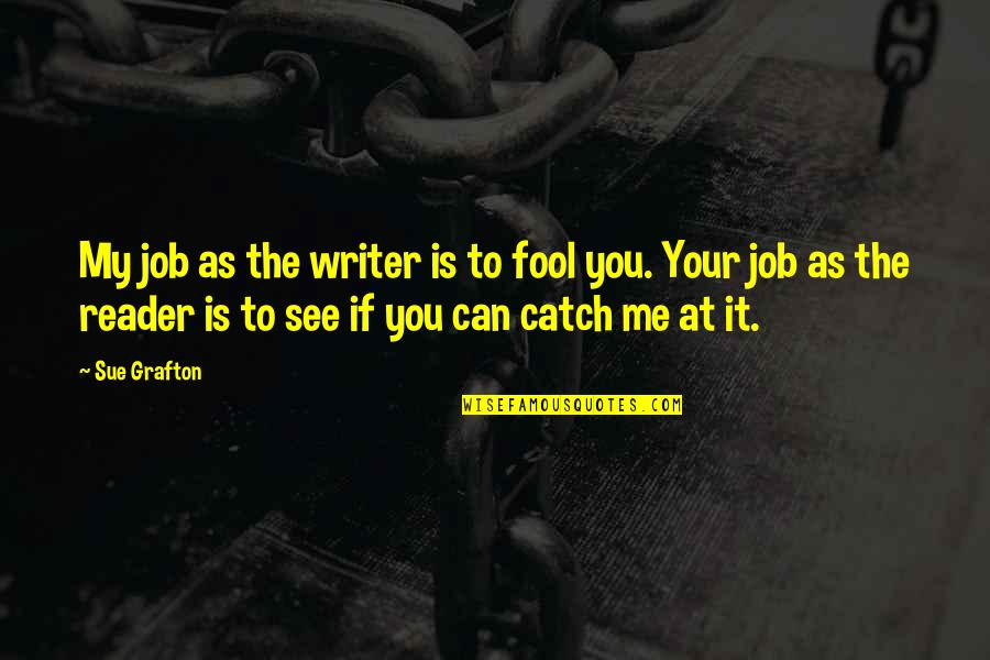 Catch Me If U Can Quotes By Sue Grafton: My job as the writer is to fool