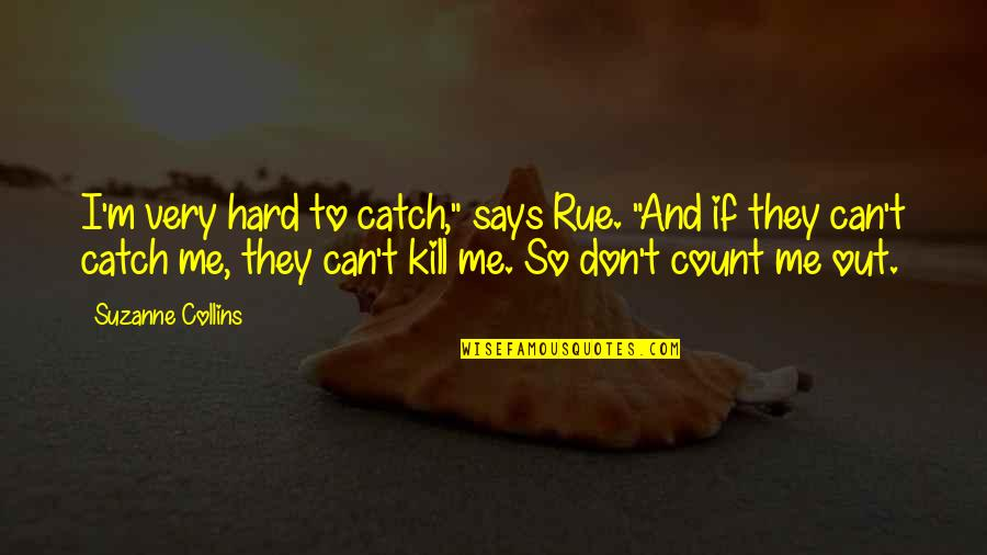 """Catch Me If U Can Quotes By Suzanne Collins: I'm very hard to catch,"""" says Rue. """"And"""