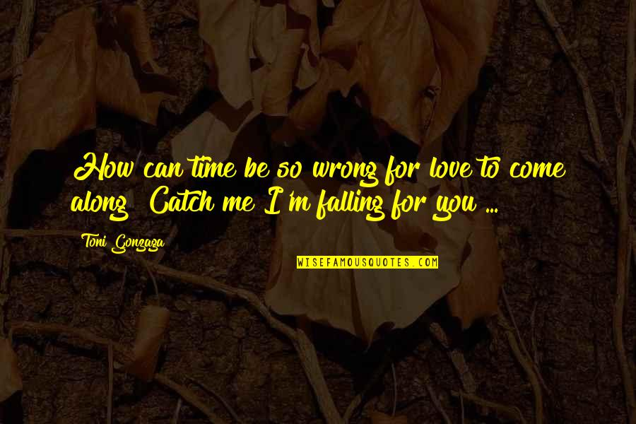 Catch Me If U Can Quotes By Toni Gonzaga: How can time be so wrong for love