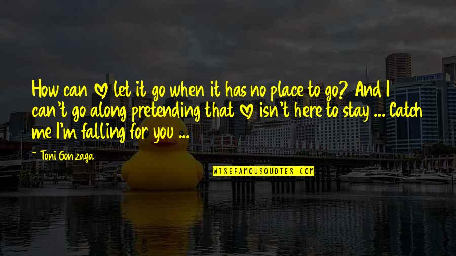 Catch Me If U Can Quotes By Toni Gonzaga: How can love let it go when it