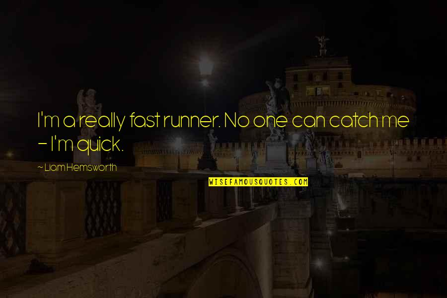 Catch Me If You Can Quotes By Liam Hemsworth: I'm a really fast runner. No one can