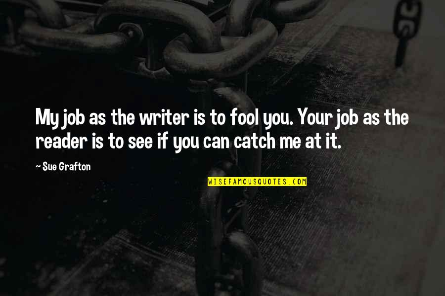 Catch Me If You Can Quotes By Sue Grafton: My job as the writer is to fool