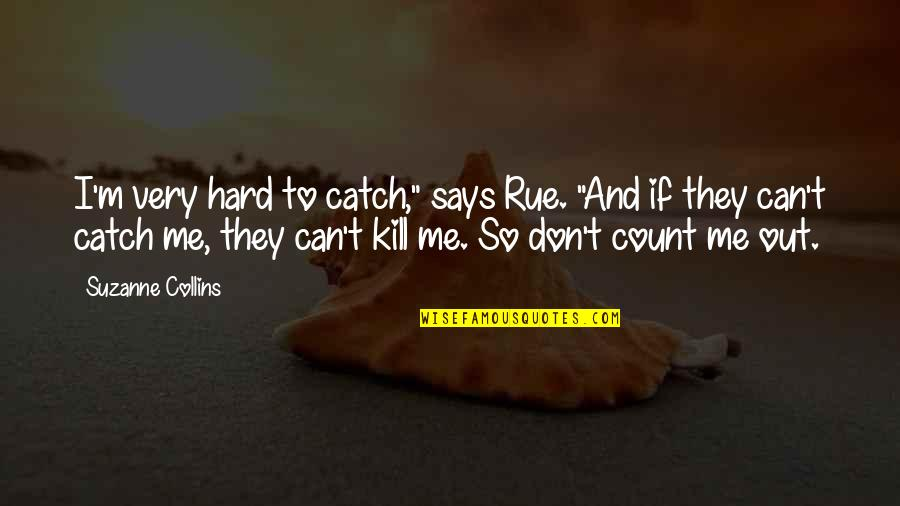 "Catch Me If You Can Quotes By Suzanne Collins: I'm very hard to catch,"" says Rue. ""And"