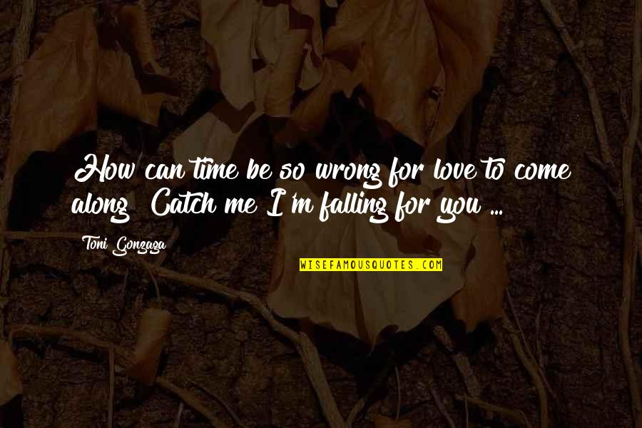 Catch Me If You Can Quotes By Toni Gonzaga: How can time be so wrong for love