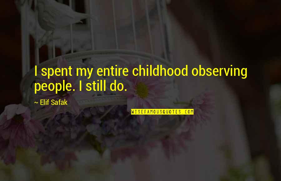 Catching Someone When They Fall Quotes By Elif Safak: I spent my entire childhood observing people. I