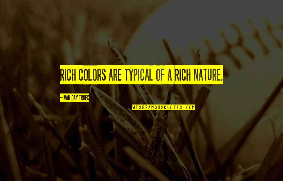 Catching Someone When They Fall Quotes By Van Day Truex: Rich colors are typical of a rich nature.