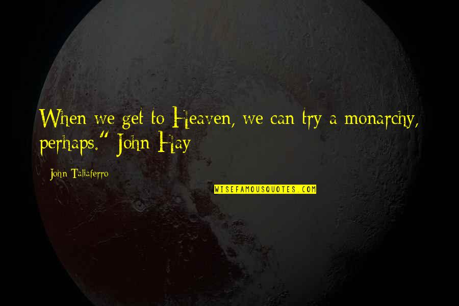Catching Waves Quotes By John Taliaferro: When we get to Heaven, we can try