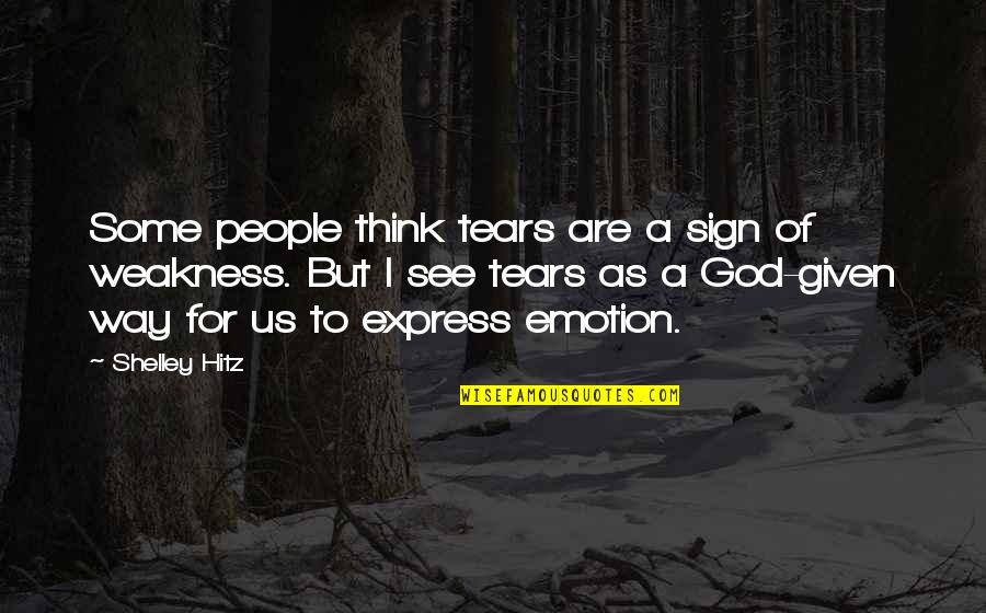 Catching Waves Quotes By Shelley Hitz: Some people think tears are a sign of
